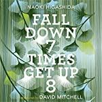 Fall Down Seven Times, Get Up Eight: A young man's voice from the silence of autism | Naoki Higashida,David Mitchell - translator,Keiko Yoshida - translator