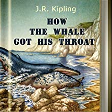 How the Whale Got His Throat (       UNABRIDGED) by Rudyard Kipling Narrated by Anastasia Bertollo