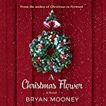 A Christmas Flower: A Novel | Bryan Mooney