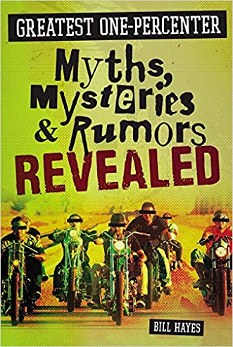 Greatest One-Percenter Myths, Mysteries, and Rumors Revealed written by Bill Hayes