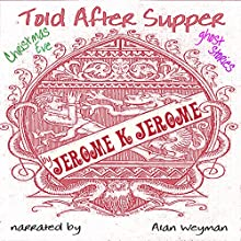 Told after Supper Audiobook by Jerome K. Jerome Narrated by Alan Weyman