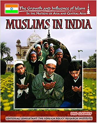 Muslims In India (The Growth and Influence of Islam in the Nations of Asia and Central Asia)