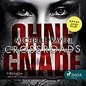 Crossroads - Ohne Gnade Hörbuch von Michelle Raven Gesprochen von: Marion Reuter