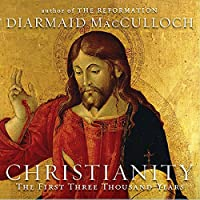 Christianity: The First Three Thousand Years (       UNABRIDGED) by Diarmaid MacCulloch Narrated by Walter Dixon