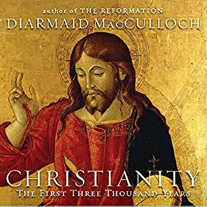 Christianity: The First Three Thousand Years | [Diarmaid MacCulloch]
