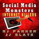 Social Media Monsters: Internet Killers Audiobook by RJ Parker, JJ Slate Narrated by Dave Clark