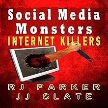 Social Media Monsters: Internet Killers (       UNABRIDGED) by RJ Parker, JJ Slate Narrated by Dave Clark