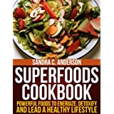 Superfoods Cookbook: Powerful Foods to Energize, Detoxify, and Lead a Healthy Lifestyle