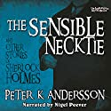 The Sensible Necktie and Other Stories of Sherlock Holmes Audiobook by Peter K. Andersson Narrated by Nigel Peever
