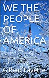 img - for WE THE PEOPLE OF AMERICA: we the people vs the greedy bastards - ordinary, nothing special people vs the immense corporate oligarchy - hope, truth, beauty, goodness vs fear, hate, and evil. book / textbook / text book