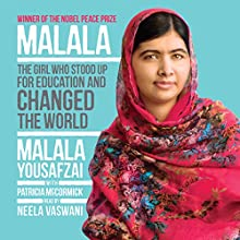 Malala: The Girl Who Stood Up for Education and Changed the World (       UNABRIDGED) by Malala Yousafzai, Patricia McCormick Narrated by Neela Vaswani