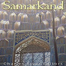 Samarkand: The History and Legacy of One of Asia's Oldest Cities Audiobook by  Charles River Editors Narrated by Jim D. Johnston
