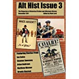 Alt Hist Issue 3: The Magazine of Historical Fiction and Alternate History ~ S�amus Sweeney