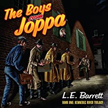 The Boys from Joppa: Kennebec River Trilogy, Book 1 Audiobook by L E Barrett Narrated by Ted Gitzke