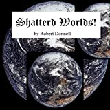 Shattered Worlds!
