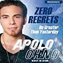 Zero Regrets (       UNABRIDGED) by Apolo Ohno Narrated by Apolo Ohno