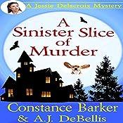 A Sinister Slice of Murder: A Jessie Delacroix Murder Mystery | Constance Barker, A.J. DeBellis