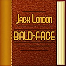 Bald-Face (Annotated) (       UNABRIDGED) by J. London Narrated by Maria Tolkacheva
