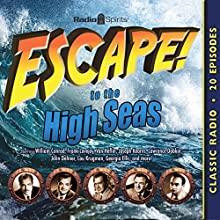 Escape to the High Seas Radio/TV Program by William Robson, Norman Macdonnell, Antony Ellis Narrated by William Conrad, Frank Lovejoy, Van Heflin