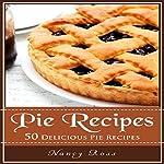 Pie Recipes: 50 Delicious Pie Recipes | Nancy Ross