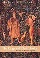 The Kings and Their Hawks: Falconry in Medieval England