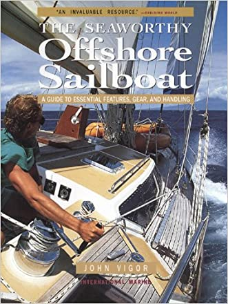 Seaworthy Offshore Sailboat: A Guide to Essential Features, Handling, and Gear: A Guide to Essential Features, Handling, and Gear