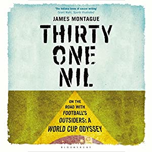 Thirty-One Nil: On the Road with Football's Outsiders: A World Cup Odyssey   [James Montague]