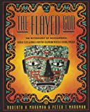 The Flayed God: The Mesoamerican Mythological Tradition  Sacred Texts and Images from Pre-Columbian Mexico and Central America (0062507494) by Markman, Roberta H.