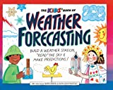 The-Kid's-Book-Of-Weather-Forecasting-Build-A-Weather-Station-Read-The-Sky-And-Make-Predictions!-Turtleback-School--Library-Binding-Edition-A-Williamson-Kids-Can-Book