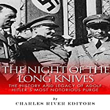 The Night of the Long Knives: The History and Legacy of Adolf Hitler's Notorious Purge of the SA (       UNABRIDGED) by Charles River Editors Narrated by Dan Gallagher