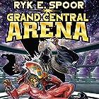 Grand Central Arena Hörbuch von Ryk E. Spoor Gesprochen von: Dina Pearlman