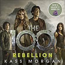 Rebellion: The 100, Book Four Audiobook by Kass Morgan Narrated by Phoebe Strole, Justin Torres