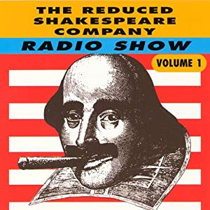 The Reduced Shakespeare Company Radio Show, Volume 1 | [Adam Long, Reed Martin, Austin Tichenor]