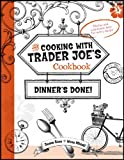 Cooking With Trader Joe's Cookbook: Dinner's Done!