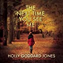 The Next Time You See Me (       UNABRIDGED) by Holly Goddard Jones Narrated by Cassandra Campbell