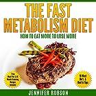 The Fast Metabolism Diet: How to Eat More to Lose More Hörbuch von Jennifer Robson Gesprochen von: Sandra Parker