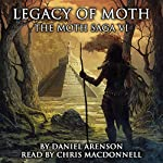 Legacy of Moth: The Moth Saga, Book 6   Daniel Arenson