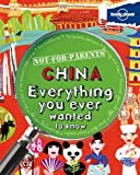 Not For Parents China: Everything You Ever Wanted to Know (Lonely Planet Not-for-Parents)