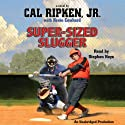 Cal Ripken, Jr.'s All-Stars: Super-Sized Slugger (       UNABRIDGED) by Cal Ripken, Kevin Cowherd Narrated by Stephen Hoye