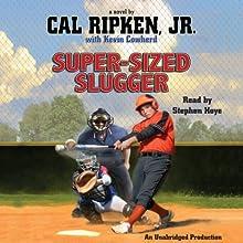 Cal Ripken, Jr.'s All-Stars: Super-Sized Slugger (       UNABRIDGED) by Cal Ripken, Kevin Cowherd Narrated by Stephen Hoye