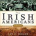The Irish Americans: A History (       UNABRIDGED) by Jay P. Dolan Narrated by Jim McCabe