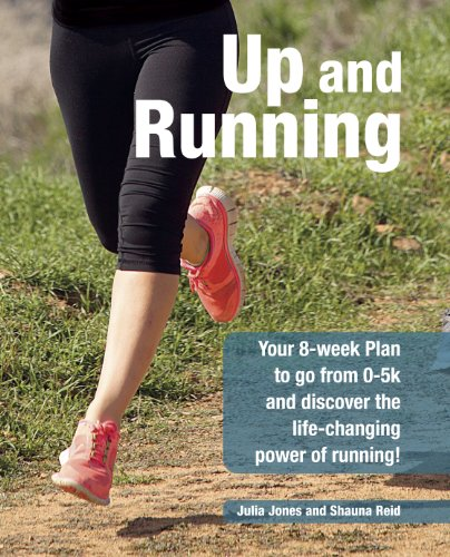 Up and Running: Your 8-Week Guide to Discovering the Life-Changing Power of Running