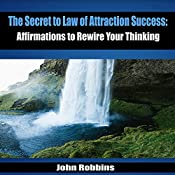 The Secret to Law of Attraction Success: Affirmations to Rewire Your Thinking | [John Robbins]