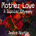 Mother Love: A Bipolar Odyssey (       UNABRIDGED) by Andre North Narrated by Andrew Broussard