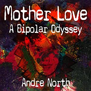 Mother Love: A Bipolar Odyssey | [Andre North]