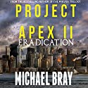Project Apex II: Eradication Audiobook by Michael Bray Narrated by Earl Hall