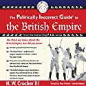 The Politically Incorrect Guide to the British Empire Hörbuch von H. W. Crocker Gesprochen von: Ray Porter