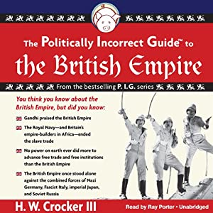 The Politically Incorrect Guide to the British Empire | [H. W. Crocker]
