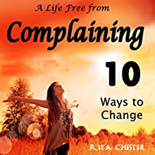 A Life Free from Complaining (       UNABRIDGED) by Rita Chester Narrated by Heather Foster