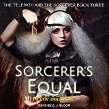 The Sorcerer's Equal: Telepath and the Sorcerer Series, Book 3 Audiobook by Jaclyn Dolamore Narrated by CJ Bloom